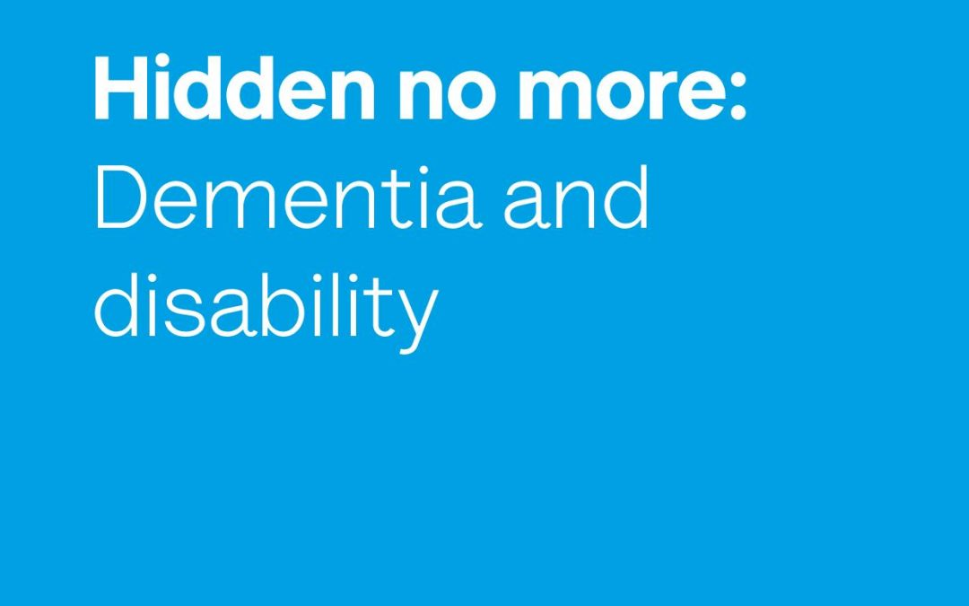 Hidden no more: Dementia and disability